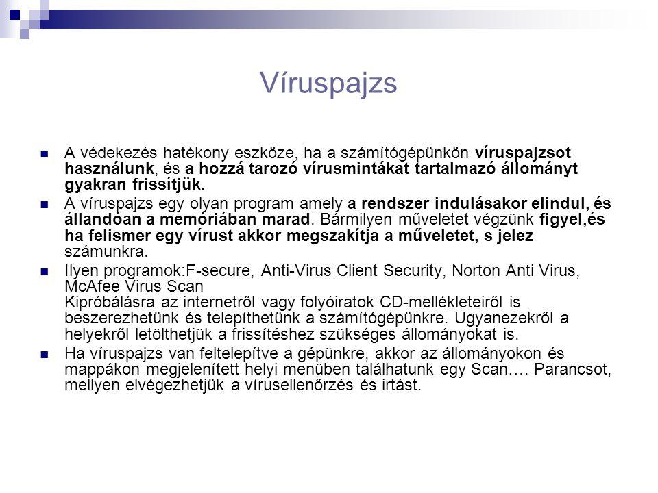 Víruspajzs A védekezés hatékony eszköze, ha a számítógépünkön víruspajzsot használunk, és a hozzá tarozó vírusmintákat tartalmazó állományt gyakran frissítjük.