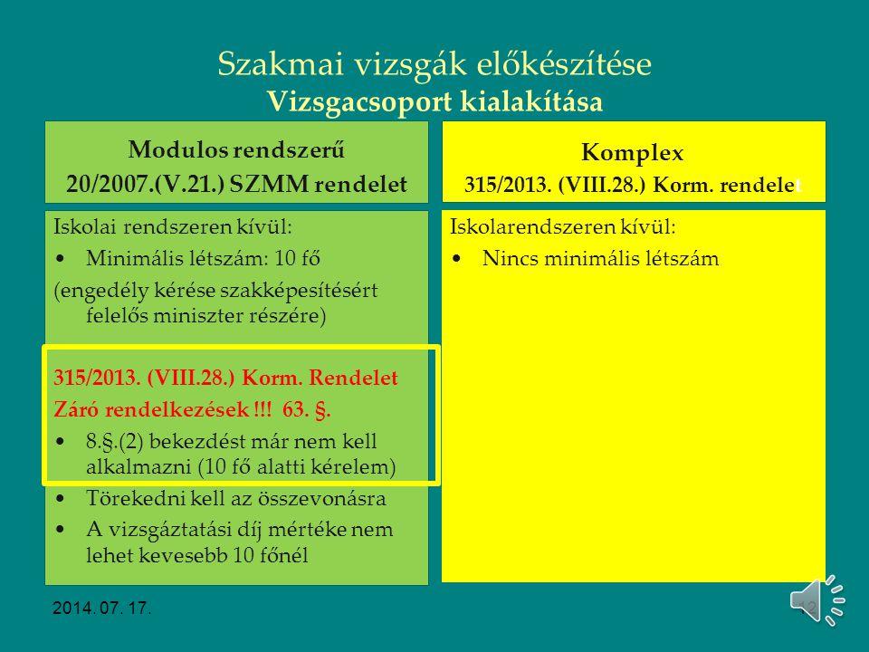 Összevont vizsga (8. § (2)-(5) bek.) Vizsgázók együttes létszáma max. 25 fő; Max. három vizsgacsoport Vizsgabejelentésben külön feltüntetni Vizsgatevé