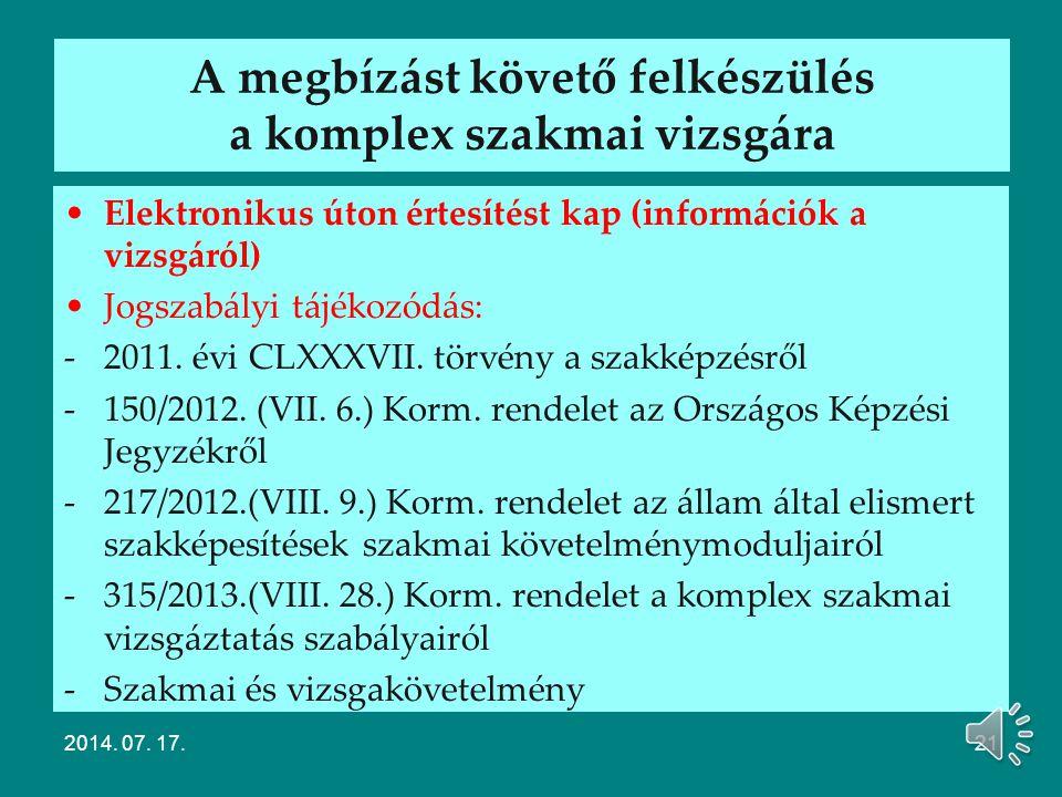 Az elnök és a tagok megbízása Modulos rendszerű 20/2007.(V.21.) SZMM rendelet A szakképesítésért felelős miniszter/területileg illetékes kamara megbíz