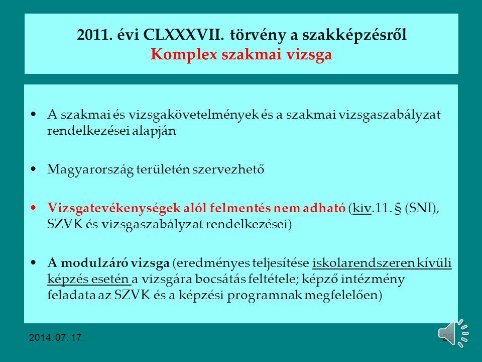 A megbízást követő felkészülés a komplex szakmai vizsgára Elektronikus úton értesítést kap (információk a vizsgáról) Jogszabályi tájékozódás: -2011. é