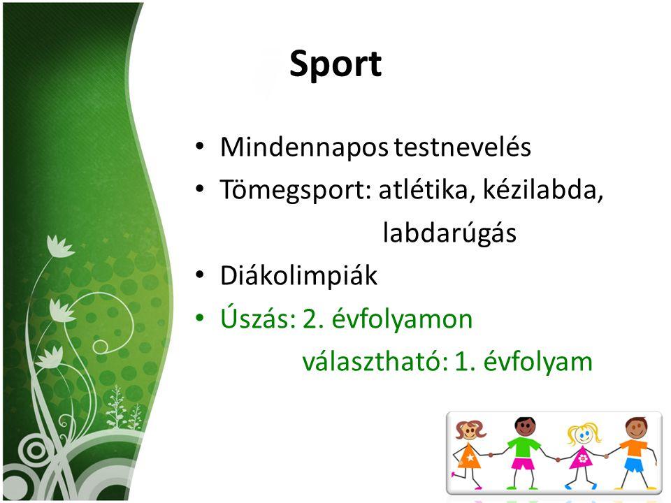 Sport Mindennapos testnevelés Tömegsport: atlétika, kézilabda, labdarúgás Diákolimpiák Úszás: 2. évfolyamon választható: 1. évfolyam