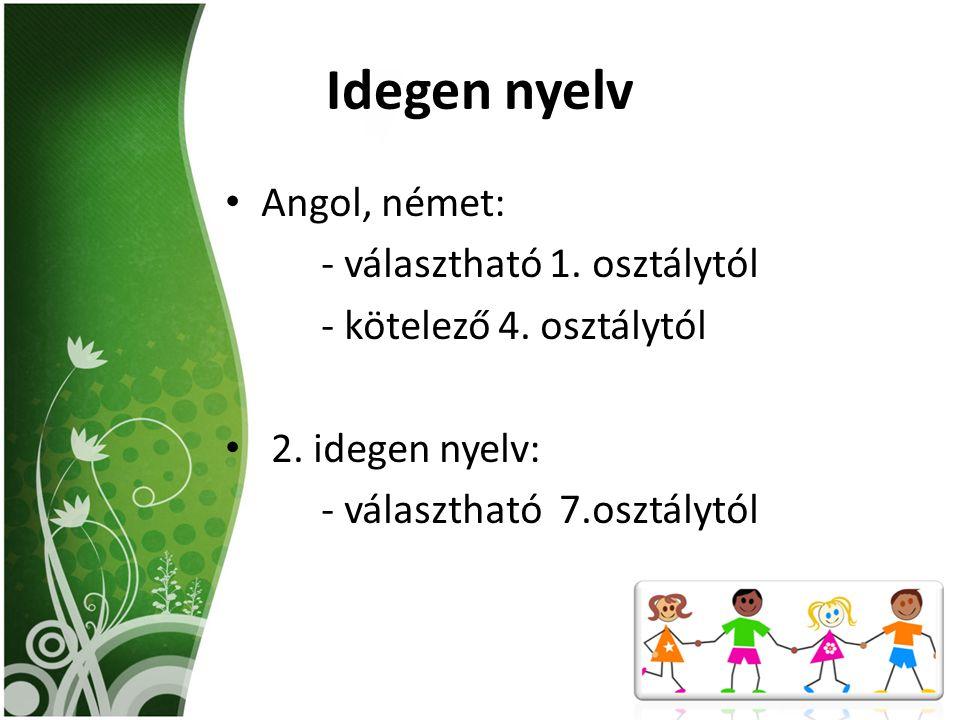 Idegen nyelv Angol, német: - választható 1. osztálytól - kötelező 4. osztálytól 2. idegen nyelv: - választható 7.osztálytól