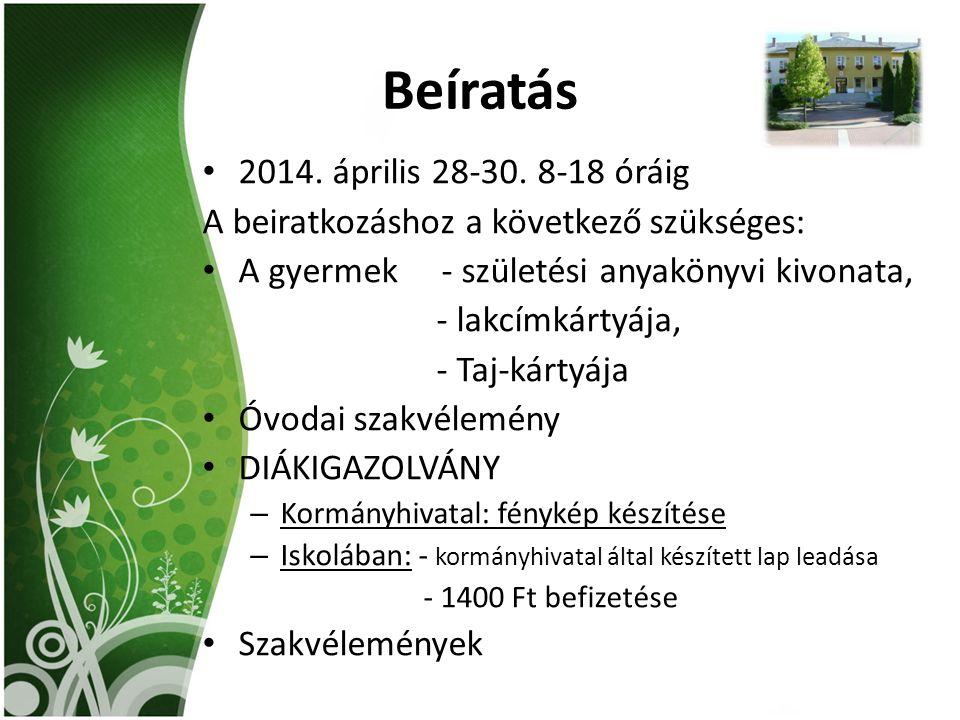 Beíratás 2014. április 28-30. 8-18 óráig A beiratkozáshoz a következő szükséges: A gyermek - születési anyakönyvi kivonata, - lakcímkártyája, - Taj-ká
