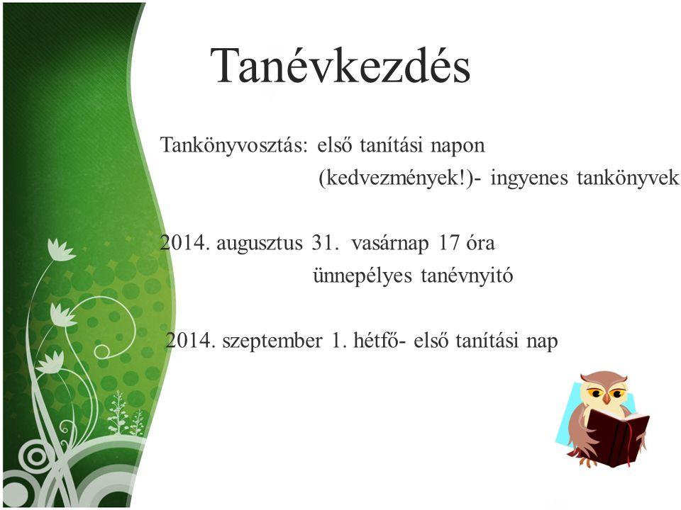 Tanévkezdés Tankönyvosztás: első tanítási napon (kedvezmények!)- ingyenes tankönyvek 2014. augusztus 31. vasárnap 17 óra ünnepélyes tanévnyitó 2014. s