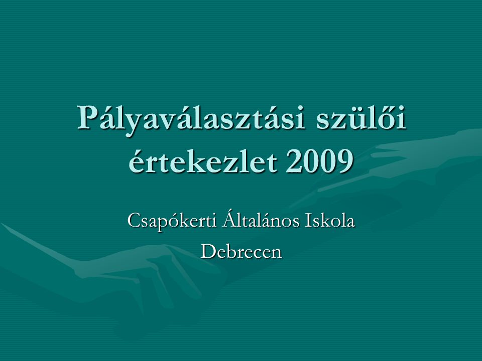 Pályaválasztási szülői értekezlet 2009 Csapókerti Általános Iskola Debrecen