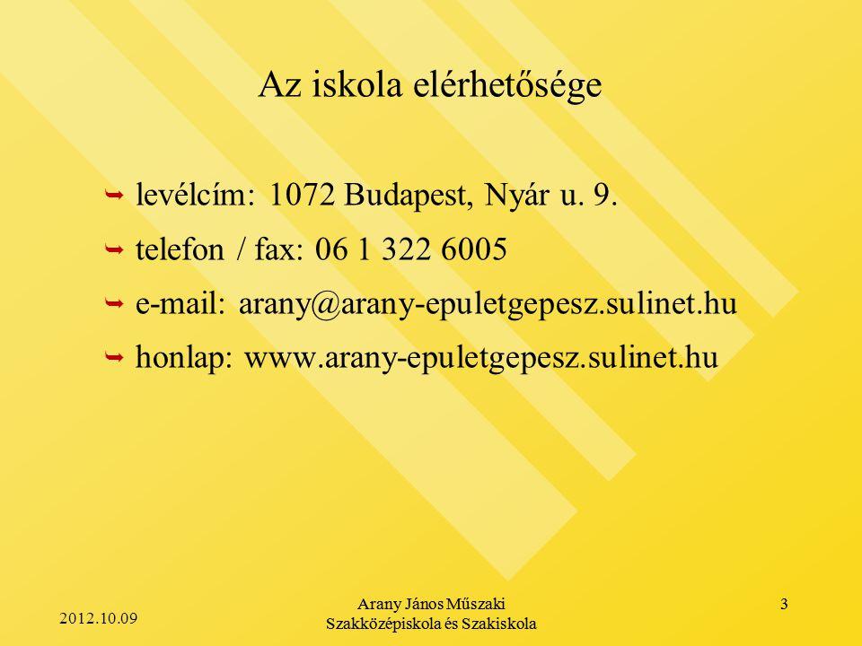 2012.10.09 Arany János Műszaki Szakközépiskola és Szakiskola 3 Az iskola elérhetősége   levélcím: 1072 Budapest, Nyár u.