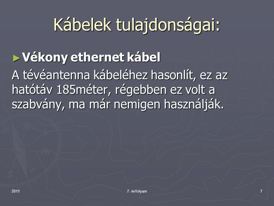 Kábelek tulajdonságai: ► Vékony ethernet kábel A tévéantenna kábeléhez hasonlít, ez az hatótáv 185méter, régebben ez volt a szabvány, ma már nemigen h