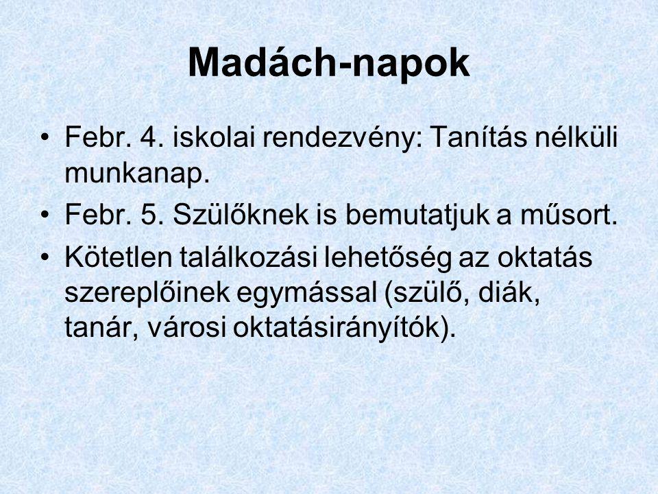 Madách-napok Febr. 4. iskolai rendezvény: Tanítás nélküli munkanap.