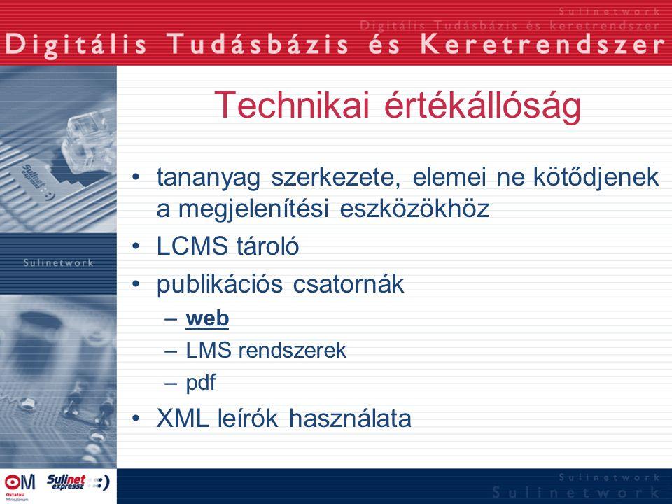 Technikai értékállóság tananyag szerkezete, elemei ne kötődjenek a megjelenítési eszközökhöz LCMS tároló publikációs csatornák –web –LMS rendszerek –p