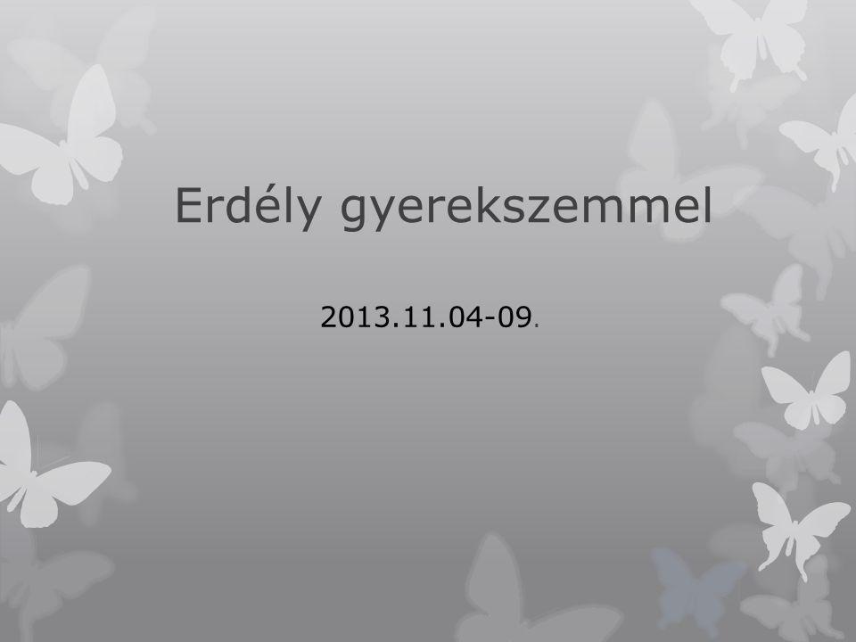 Erdély gyerekszemmel 2013.11.04-09.