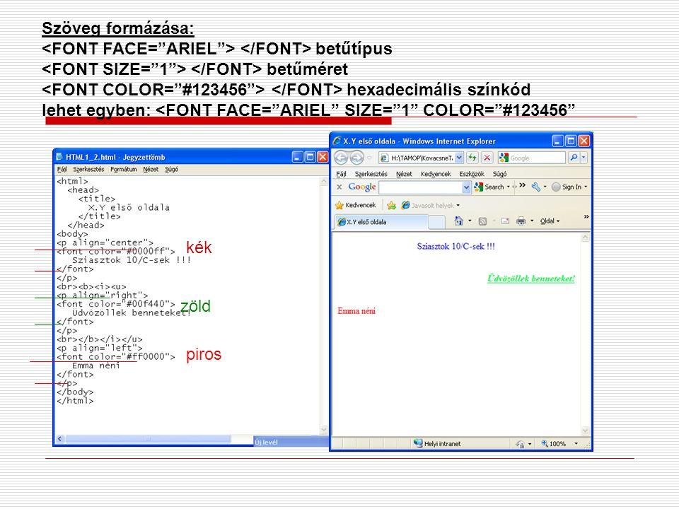 Szöveg formázása: betűtípus betűméret hexadecimális színkód lehet egyben: <FONT FACE= ARIEL SIZE= 1 COLOR= #123456 kék zöld piros