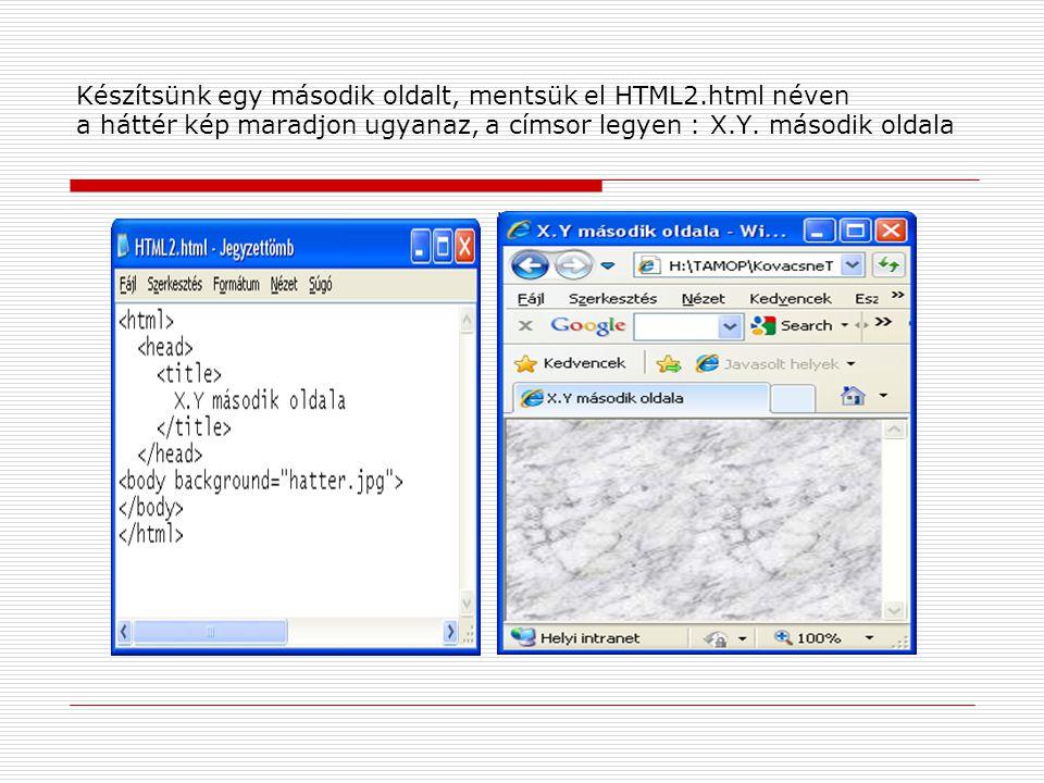 Készítsünk egy második oldalt, mentsük el HTML2.html néven a háttér kép maradjon ugyanaz, a címsor legyen : X.Y. második oldala