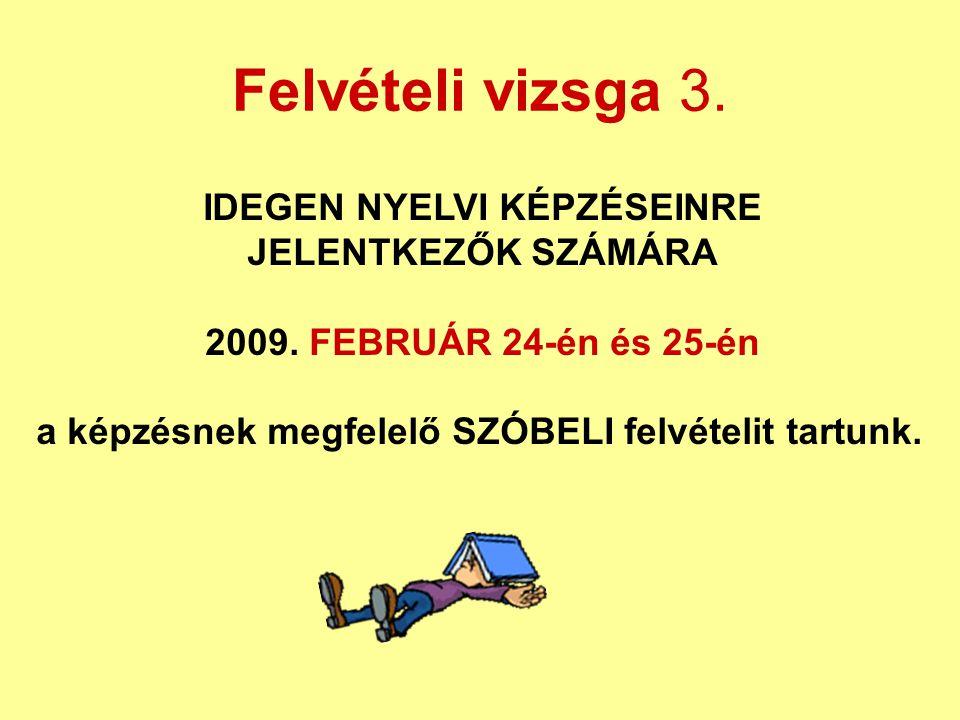 Felvételi vizsga 3.IDEGEN NYELVI KÉPZÉSEINRE JELENTKEZŐK SZÁMÁRA 2009.