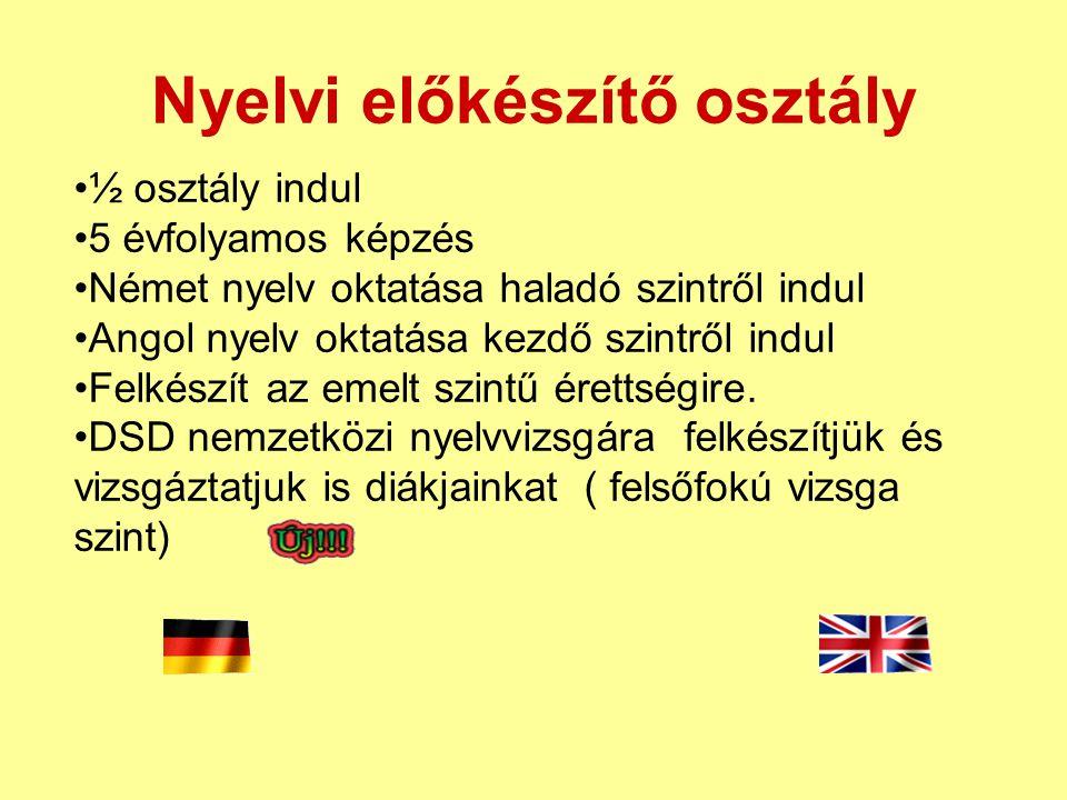Nyelvi előkészítő osztály ½ osztály indul 5 évfolyamos képzés Német nyelv oktatása haladó szintről indul Angol nyelv oktatása kezdő szintről indul Felkészít az emelt szintű érettségire.