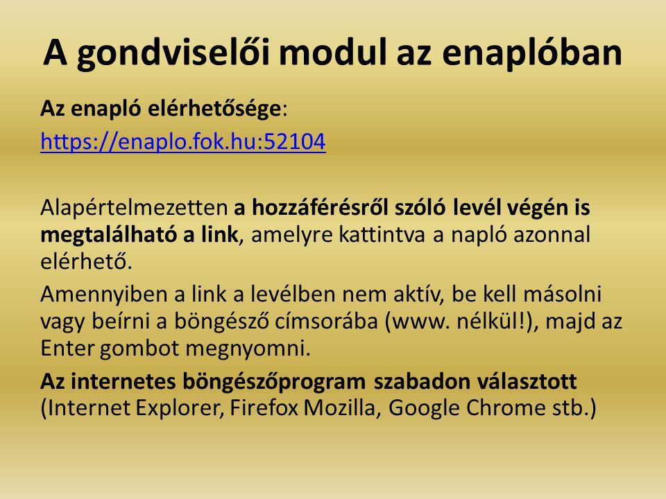 A gondviselői modul az enaplóban Az enapló elérhetősége: https://enaplo.fok.hu:52104 Alapértelmezetten a hozzáférésről szóló levél végén is megtalálha