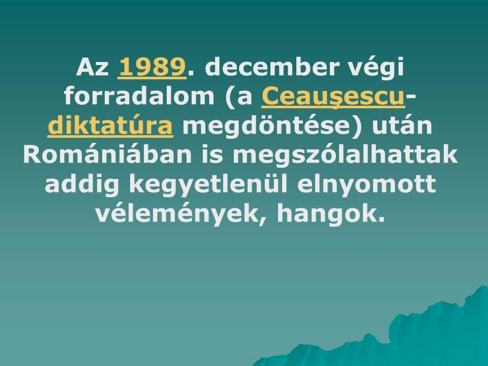 Az 1989. december végi forradalom (a Ceauşescu- diktatúra megdöntése) után Romániában is megszólalhattak addig kegyetlenül elnyomott vélemények, hango
