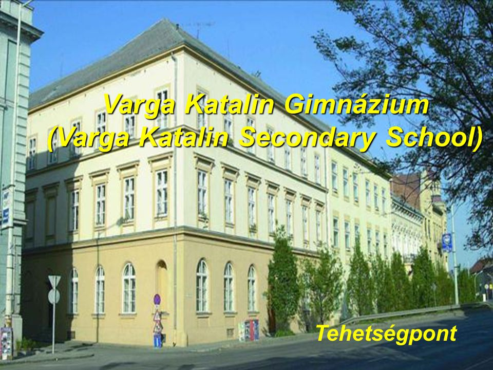 Tehetségpont Varga Katalin Gimnázium (Varga Katalin Secondary School)