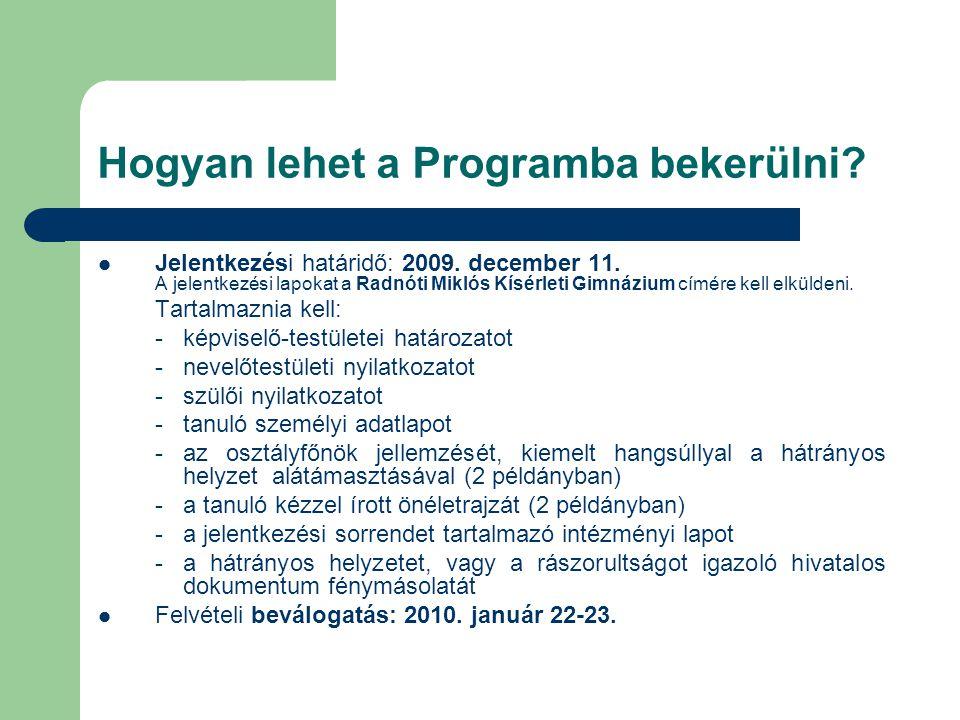 Hogyan lehet a Programba bekerülni? Jelentkezési határidő: 2009. december 11. A jelentkezési lapokat a Radnóti Miklós Kísérleti Gimnázium címére kell