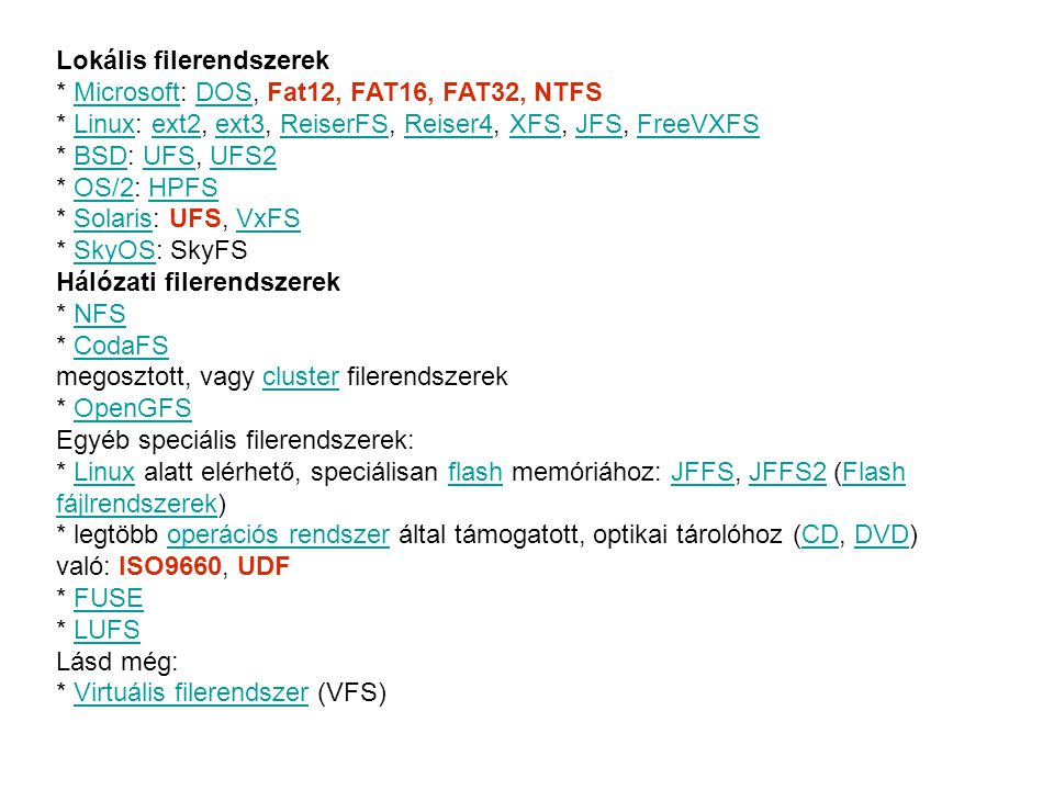 Lokális filerendszerek * Microsoft: DOS, Fat12, FAT16, FAT32, NTFSMicrosoftDOS * Linux: ext2, ext3, ReiserFS, Reiser4, XFS, JFS, FreeVXFSLinuxext2ext3