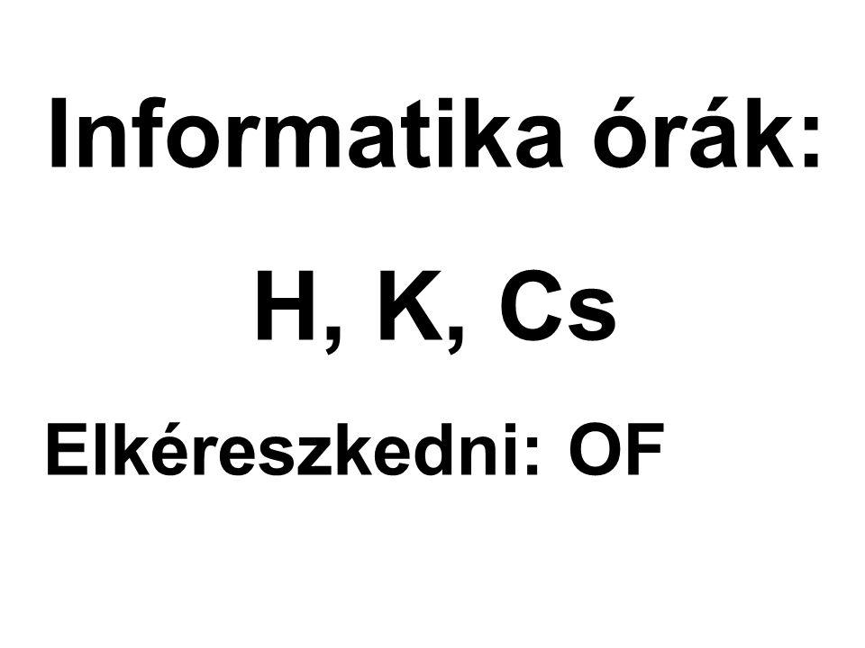 Informatika órák: H, K, Cs Elkéreszkedni: OF