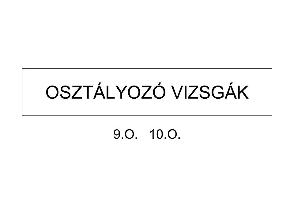 OSZTÁLYOZÓ VIZSGÁK 9.O. 10.O.
