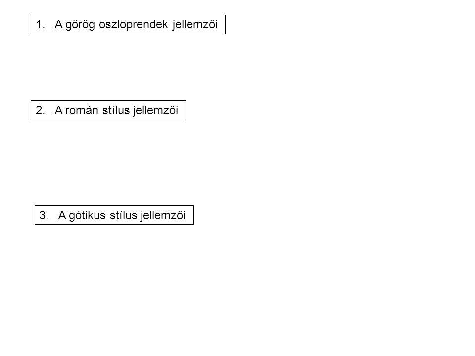 1. A görög oszloprendek jellemzői 2. A román stílus jellemzői 3. A gótikus stílus jellemzői