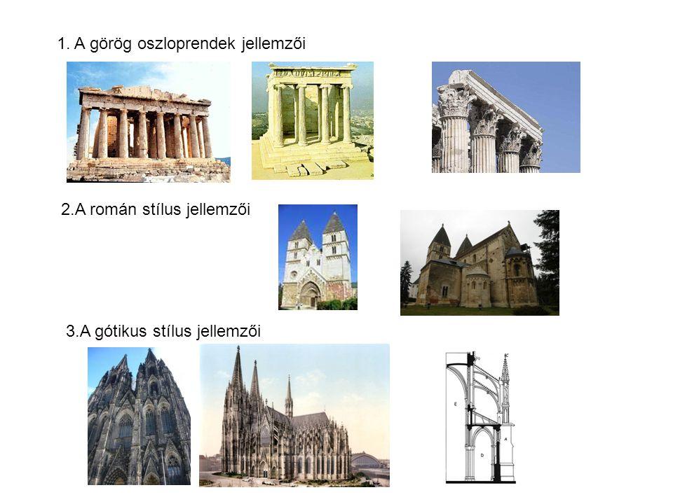 1. A görög oszloprendek jellemzői 2.A román stílus jellemzői 3.A gótikus stílus jellemzői
