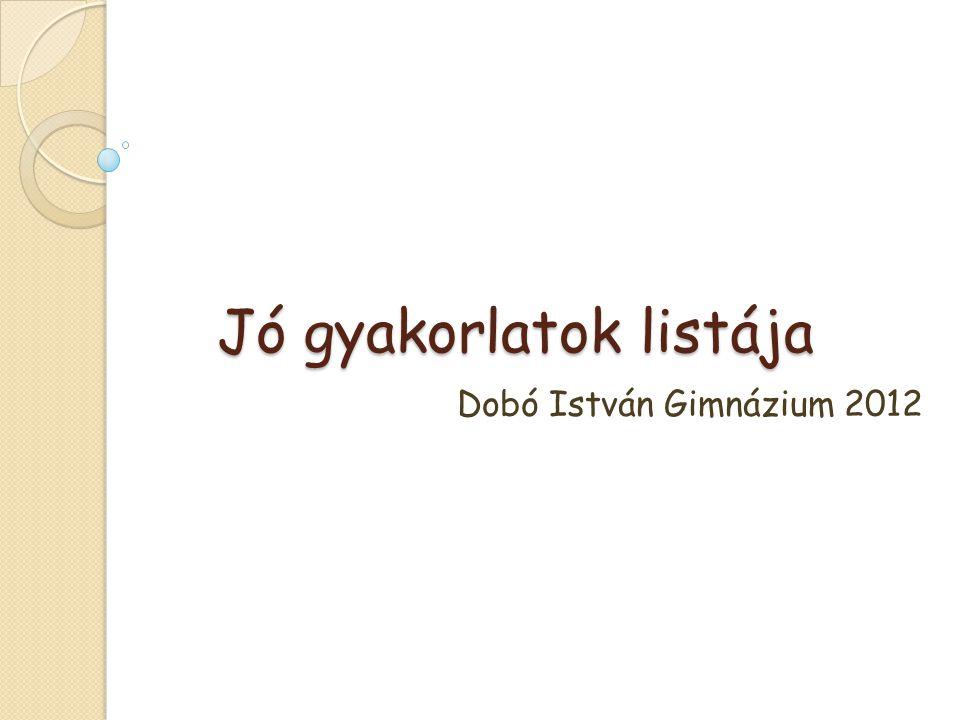 Jó gyakorlatok listája Dobó István Gimnázium 2012