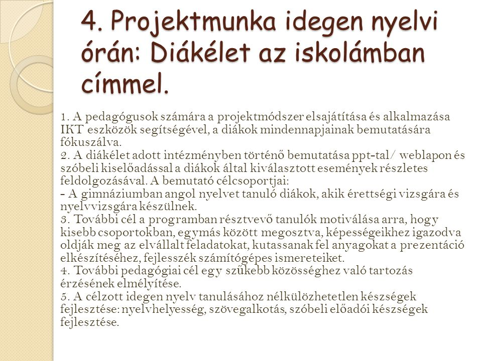 4. Projektmunka idegen nyelvi órán: Diákélet az iskolámban címmel. 1. A pedagógusok számára a projektmódszer elsajátítása és alkalmazása IKT eszközök
