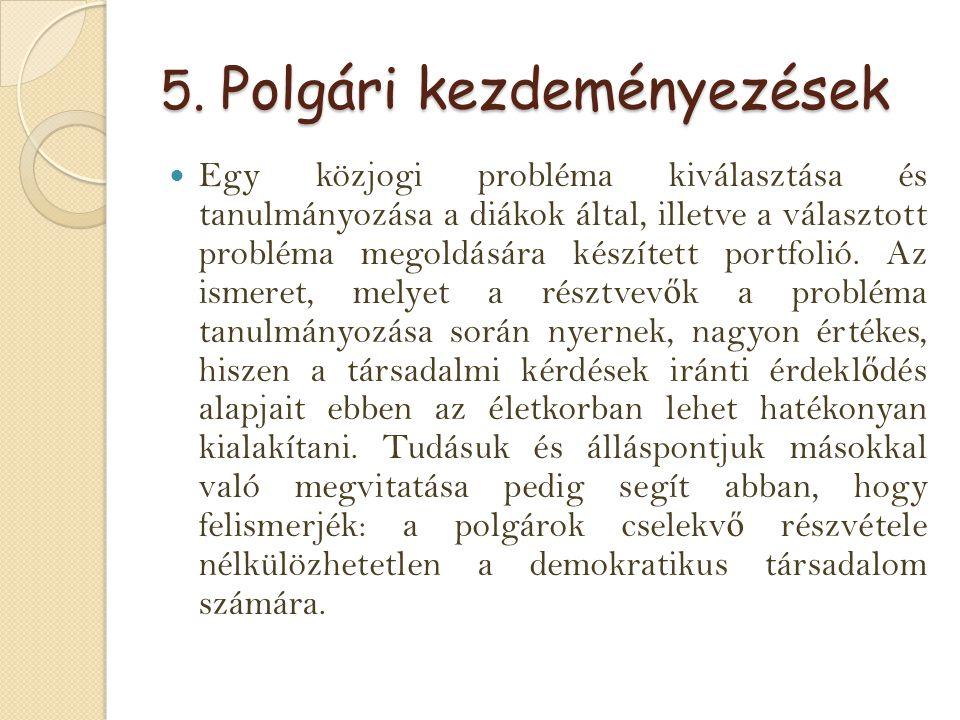 5. Polgári kezdeményezések Egy közjogi probléma kiválasztása és tanulmányozása a diákok által, illetve a választott probléma megoldására készített por