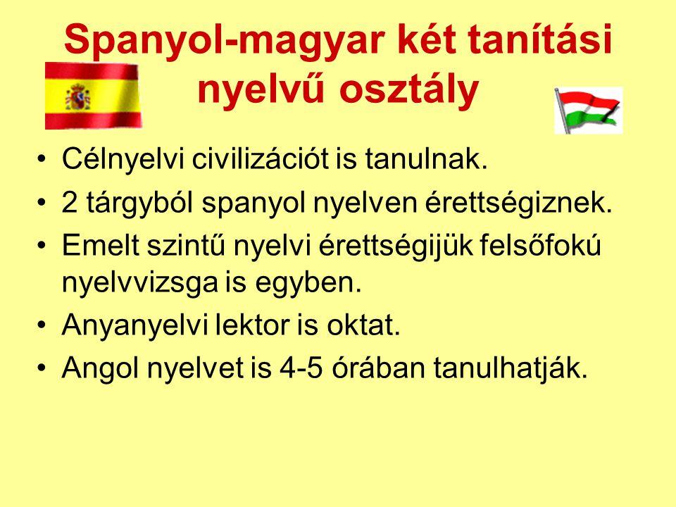 Spanyol-magyar két tanítási nyelvű osztály Célnyelvi civilizációt is tanulnak. 2 tárgyból spanyol nyelven érettségiznek. Emelt szintű nyelvi érettségi