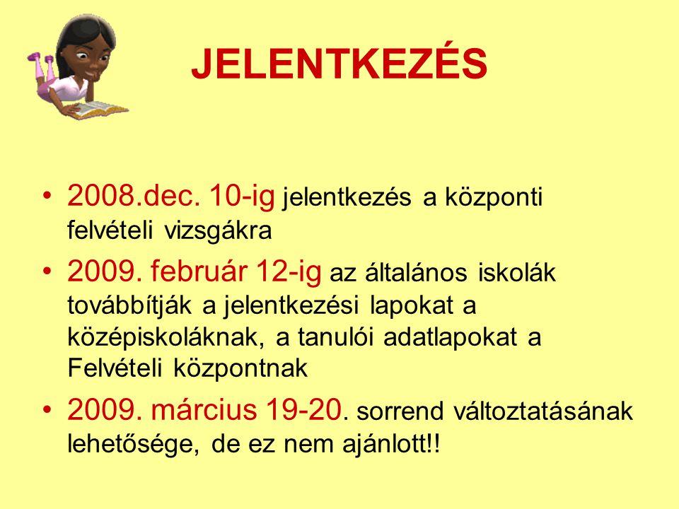 JELENTKEZÉS 2008.dec. 10-ig jelentkezés a központi felvételi vizsgákra 2009. február 12-ig az általános iskolák továbbítják a jelentkezési lapokat a k