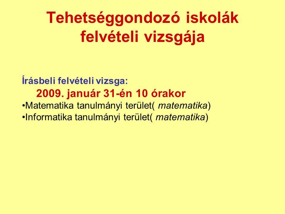 Tehetséggondozó iskolák felvételi vizsgája Írásbeli felvételi vizsga: 2009. január 31-én 10 órakor Matematika tanulmányi terület( matematika) Informat