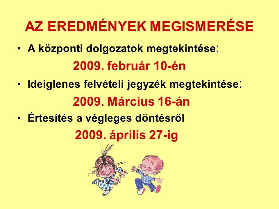 AZ EREDMÉNYEK MEGISMERÉSE A központi dolgozatok megtekintése : 2009. február 10-én Ideiglenes felvételi jegyzék megtekintése : 2009. Március 16-án Ért