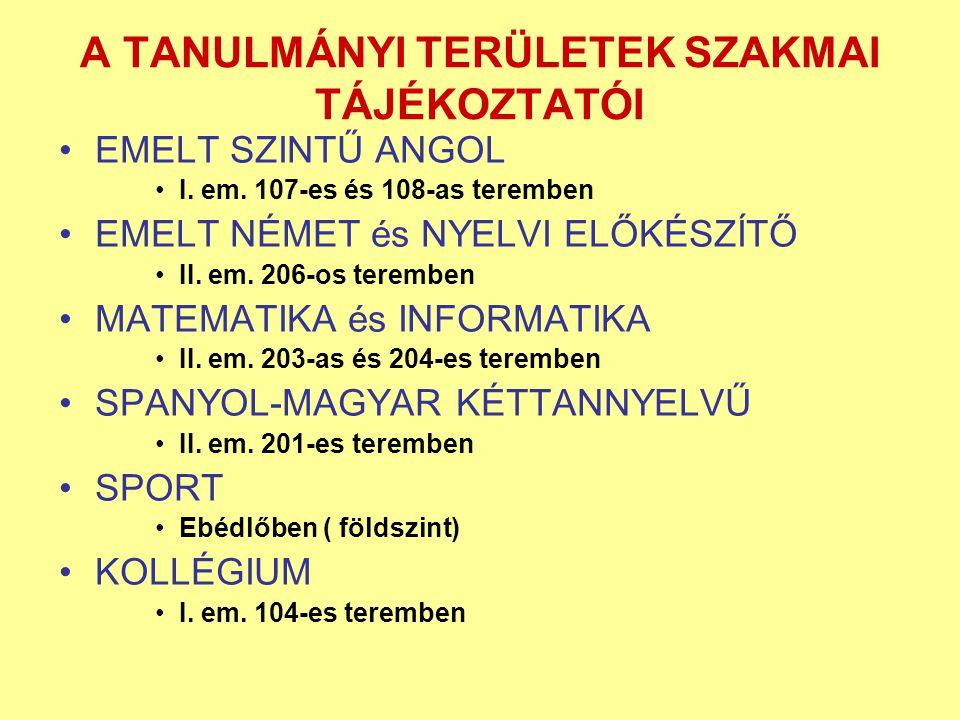 A TANULMÁNYI TERÜLETEK SZAKMAI TÁJÉKOZTATÓI EMELT SZINTŰ ANGOL I. em. 107-es és 108-as teremben EMELT NÉMET és NYELVI ELŐKÉSZÍTŐ II. em. 206-os teremb