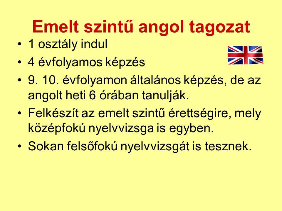 Emelt szintű angol tagozat 1 osztály indul 4 évfolyamos képzés 9. 10. évfolyamon általános képzés, de az angolt heti 6 órában tanulják. Felkészít az e