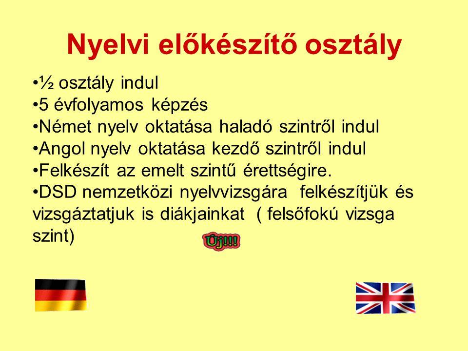 Nyelvi előkészítő osztály ½ osztály indul 5 évfolyamos képzés Német nyelv oktatása haladó szintről indul Angol nyelv oktatása kezdő szintről indul Fel