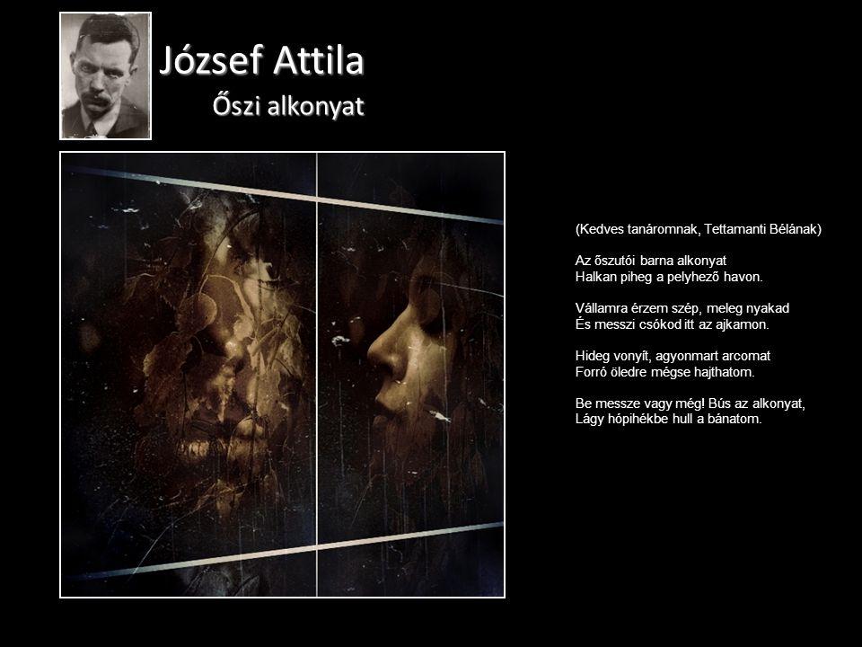József Attila Őszi alkonyat (Kedves tanáromnak, Tettamanti Bélának) Az őszutói barna alkonyat Halkan piheg a pelyhező havon.