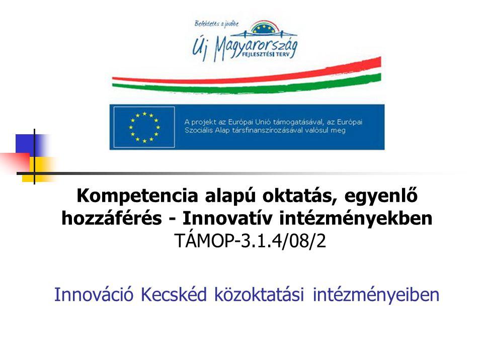 Kompetencia alapú oktatás, egyenlő hozzáférés - Innovatív intézményekben TÁMOP-3.1.4/08/2 Innováció Kecskéd közoktatási intézményeiben