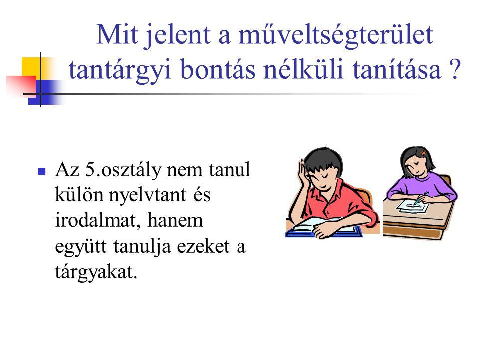 Mit jelent a műveltségterület tantárgyi bontás nélküli tanítása ? Az 5.osztály nem tanul külön nyelvtant és irodalmat, hanem együtt tanulja ezeket a t