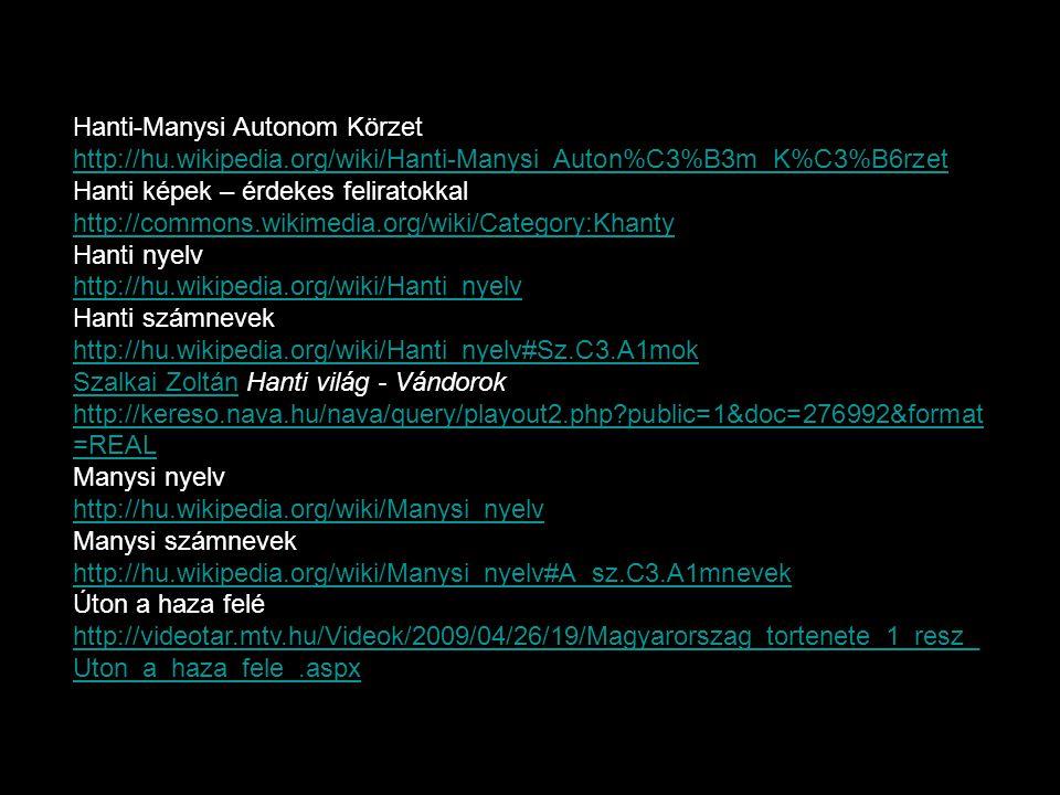 Hanti-Manysi Autonom Körzet http://hu.wikipedia.org/wiki/Hanti-Manysi_Auton%C3%B3m_K%C3%B6rzet http://hu.wikipedia.org/wiki/Hanti-Manysi_Auton%C3%B3m_