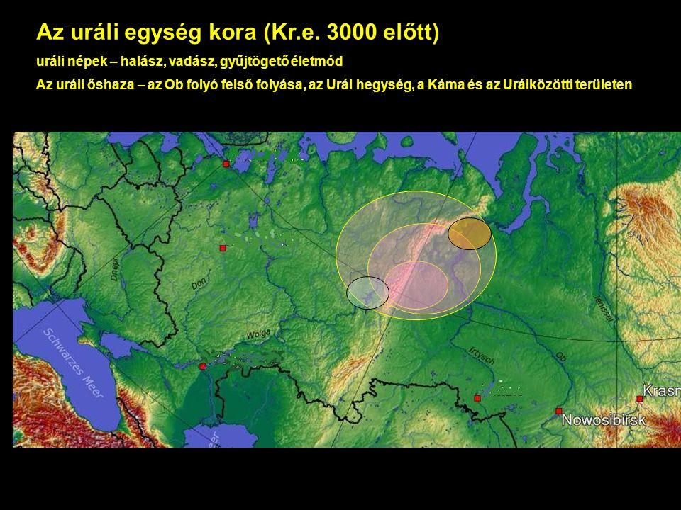 Az uráli egység kora (Kr.e. 3000 előtt) uráli népek – halász, vadász, gyűjtögető életmód Az uráli őshaza – az Ob folyó felső folyása, az Urál hegység,