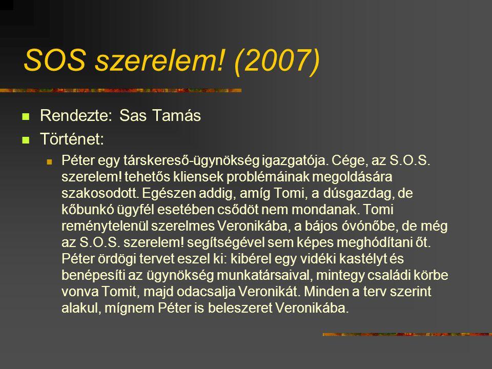 SOS szerelem. (2007) Rendezte: Sas Tamás Történet: Péter egy társkereső-ügynökség igazgatója.