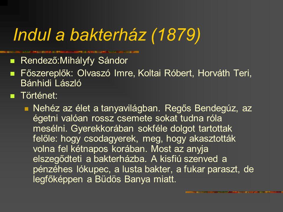 Indul a bakterház (1879) Rendező:Mihályfy Sándor Főszereplők: Olvaszó Imre, Koltai Róbert, Horváth Teri, Bánhidi László Történet: Nehéz az élet a tanyavilágban.