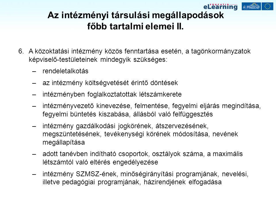 Az intézményi társulási megállapodások főbb tartalmi elemei II. 6.A közoktatási intézmény közös fenntartása esetén, a tagönkormányzatok képviselő-test