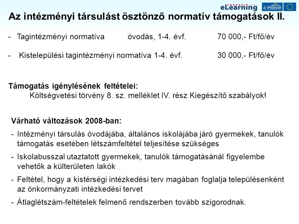 Az intézményi társulást ösztönző normatív támogatások II. -Tagintézményi normatívaóvodás, 1-4. évf. 70 000,- Ft/fő/év - Kistelepülési tagintézményi no