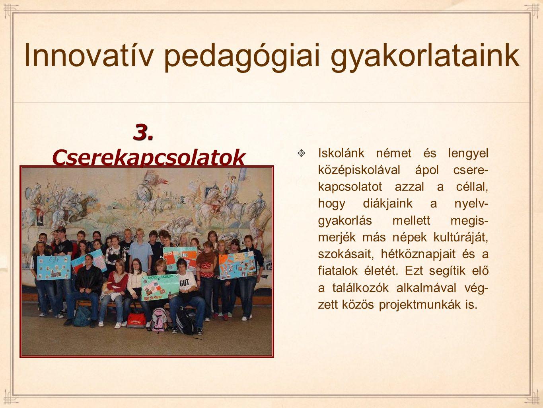 Iskolánk német és lengyel középiskolával ápol csere- kapcsolatot azzal a céllal, hogy diákjaink a nyelv- gyakorlás mellett megis- merjék más népek kul