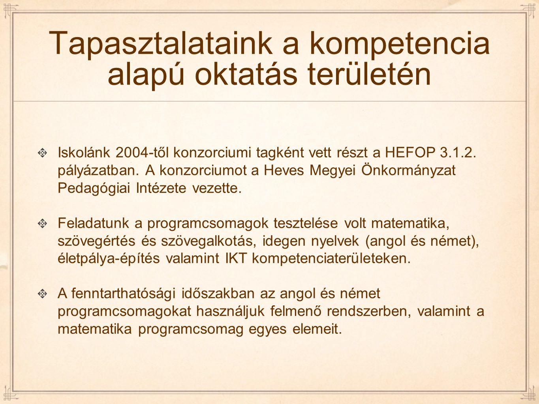 Tapasztalataink a kompetencia alapú oktatás területén Iskolánk 2004-től konzorciumi tagként vett részt a HEFOP 3.1.2. pályázatban. A konzorciumot a He