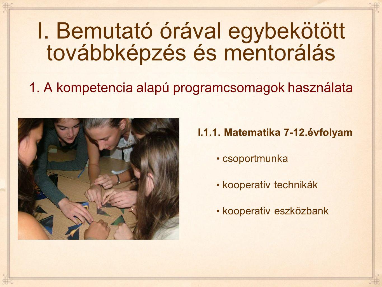 I. Bemutató órával egybekötött továbbképzés és mentorálás I.1.1. Matematika 7-12.évfolyam csoportmunka kooperatív technikák kooperatív eszközbank 1. A