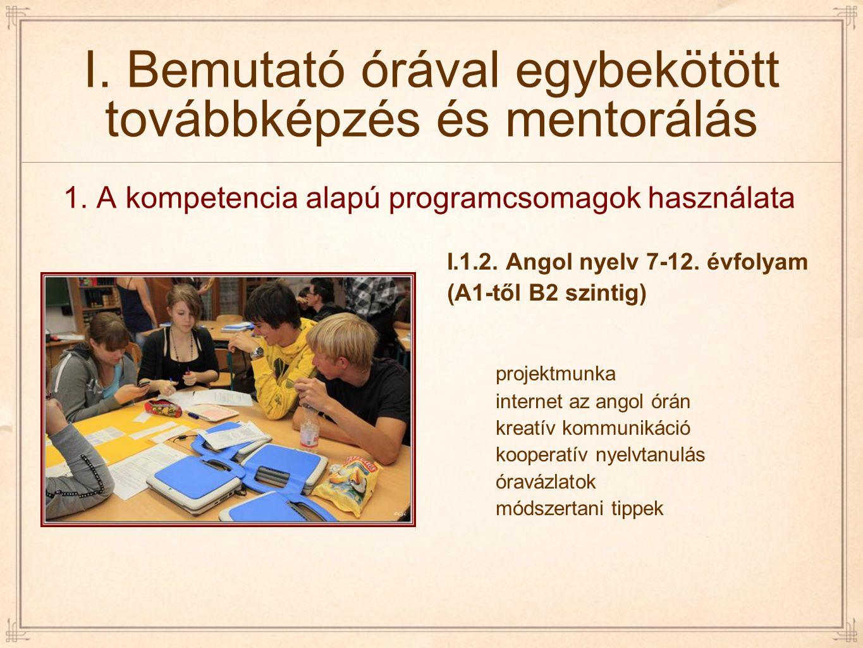 I. Bemutató órával egybekötött továbbképzés és mentorálás I.1.2. Angol nyelv 7-12. évfolyam (A1-től B2 szintig) projektmunka internet az angol órán kr